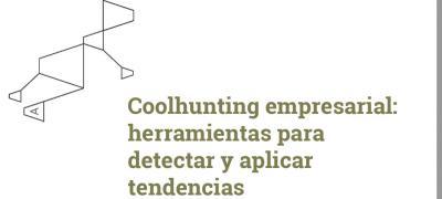 Coolhunting empresarial: herramientas para detectar y aplicar tendencias